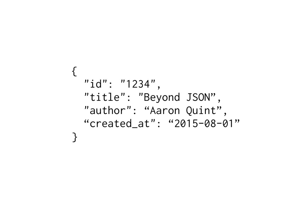 """{ """"id"""": """"1234"""", """"title"""": """"Beyond JSON"""", """"author..."""