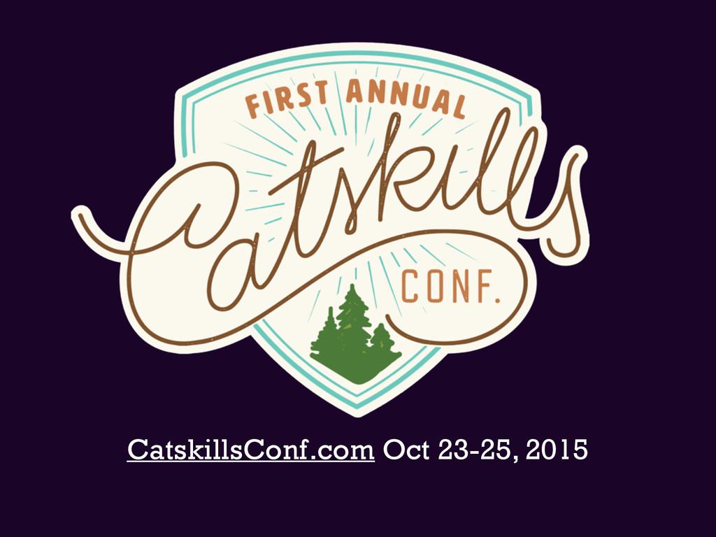 CatskillsConf.com Oct 23-25, 2015