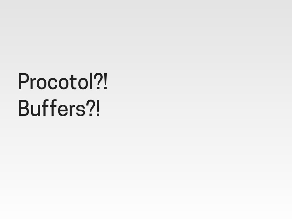 Procotol?! Buffers?!