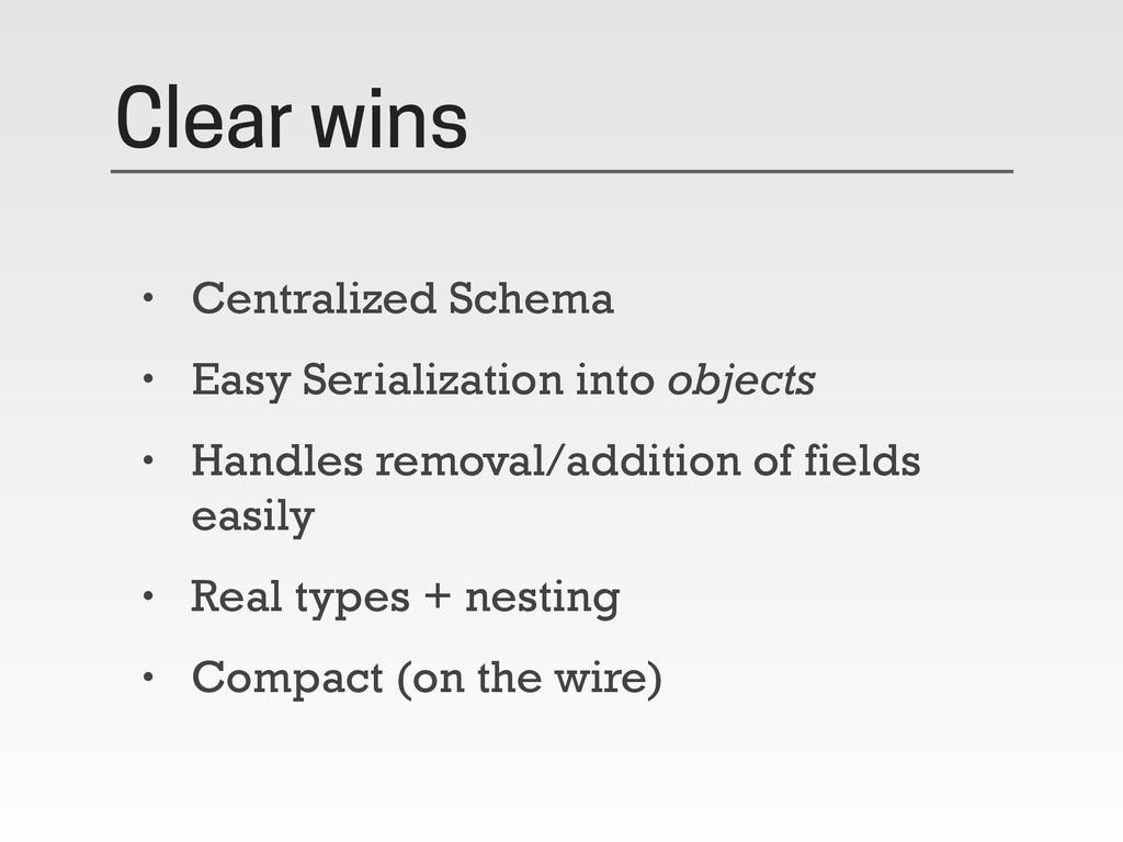 Clear wins • Centralized Schema • Easy Serializ...