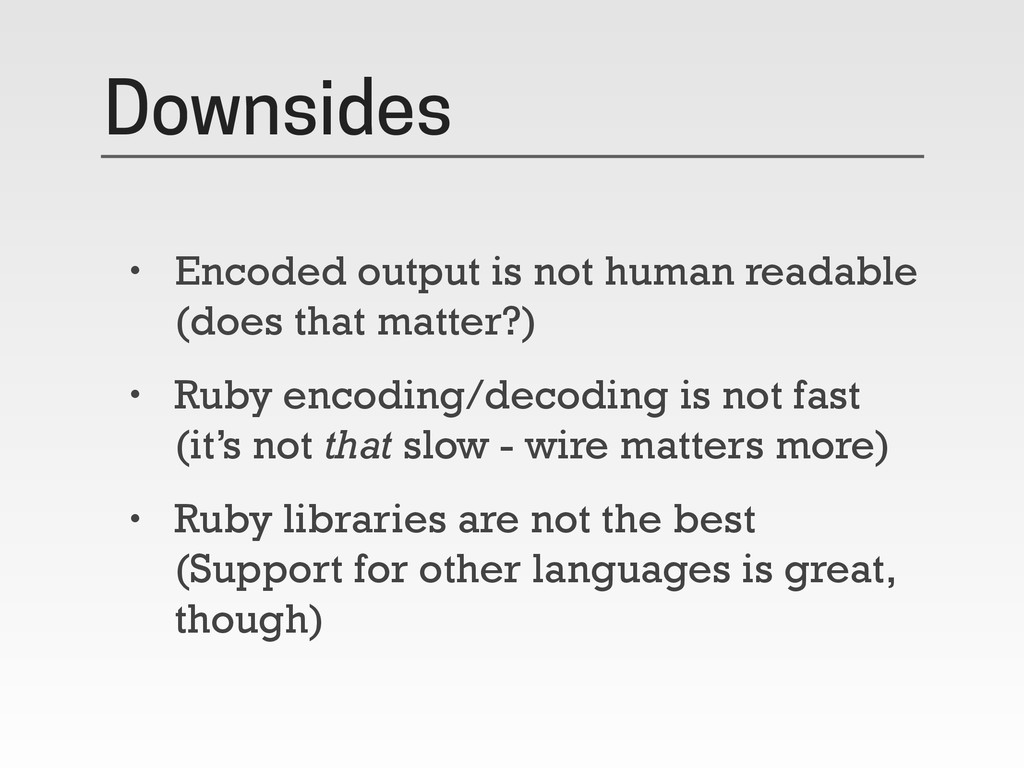 Downsides • Encoded output is not human readabl...