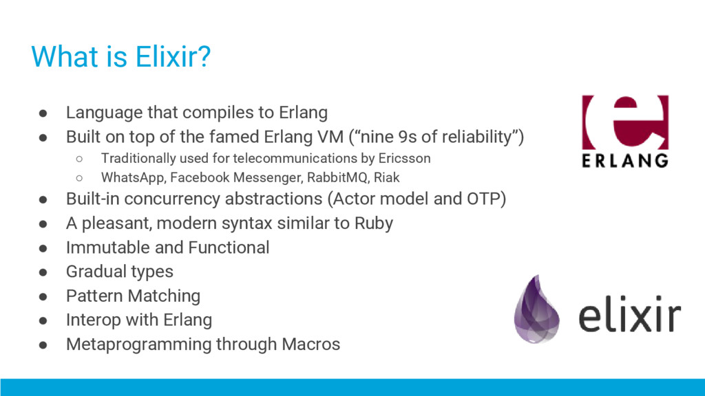 What is Elixir? ● Language that compiles to Erl...