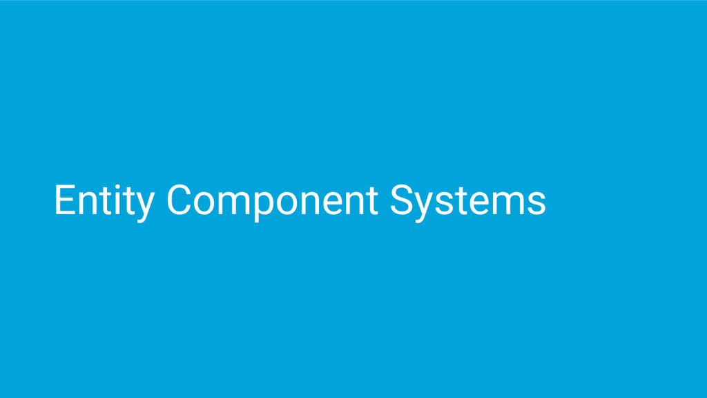 Entity Component Systems