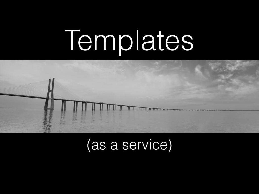 Templates (as a service)