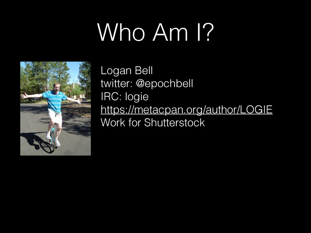 Who Am I? Logan Bell twitter: @epochbell IRC: l...