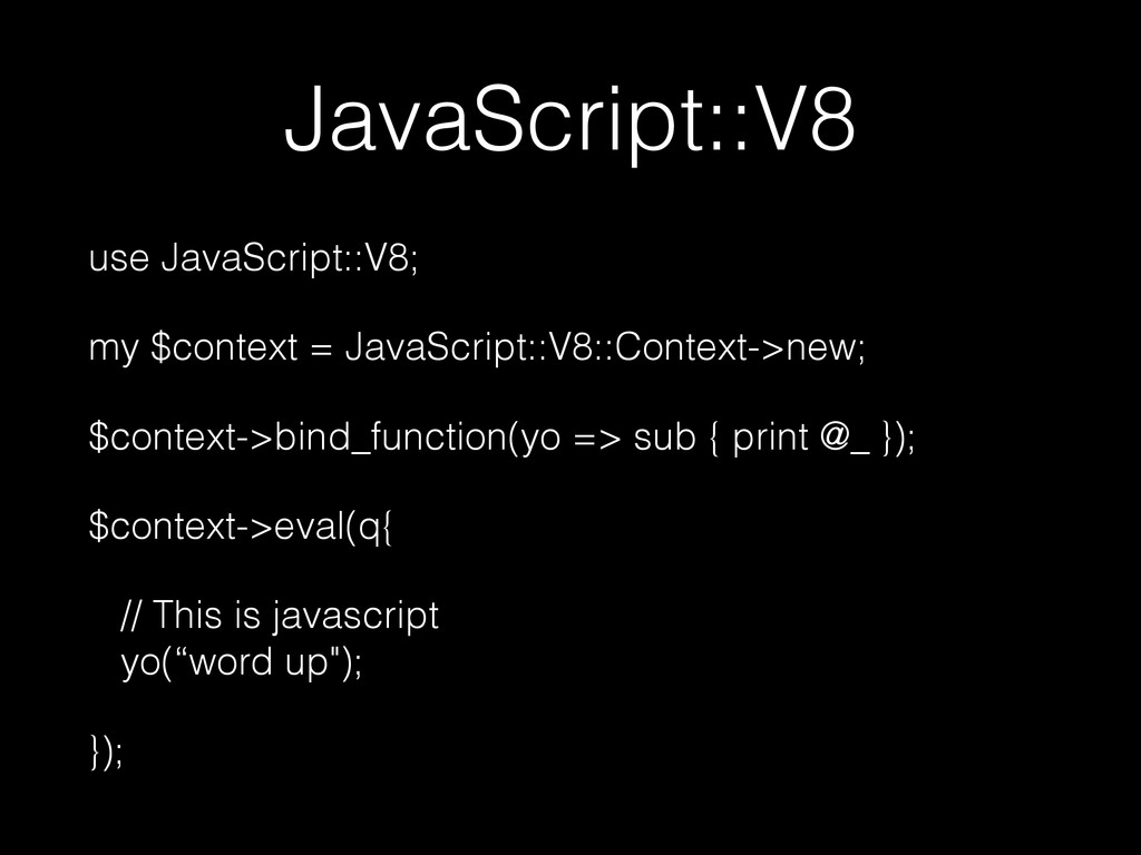 JavaScript::V8 use JavaScript::V8; my $context ...