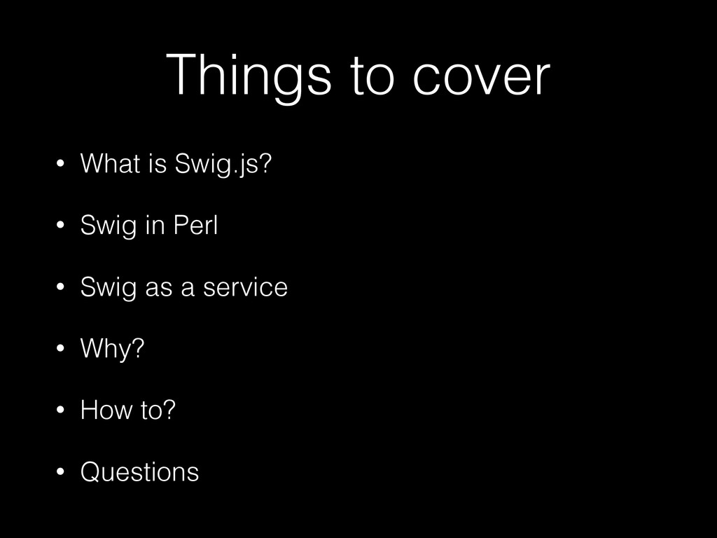 Things to cover • What is Swig.js? • Swig in Pe...