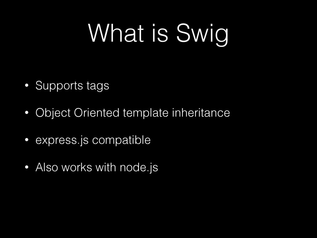 What is Swig • Supports tags • Object Oriented ...