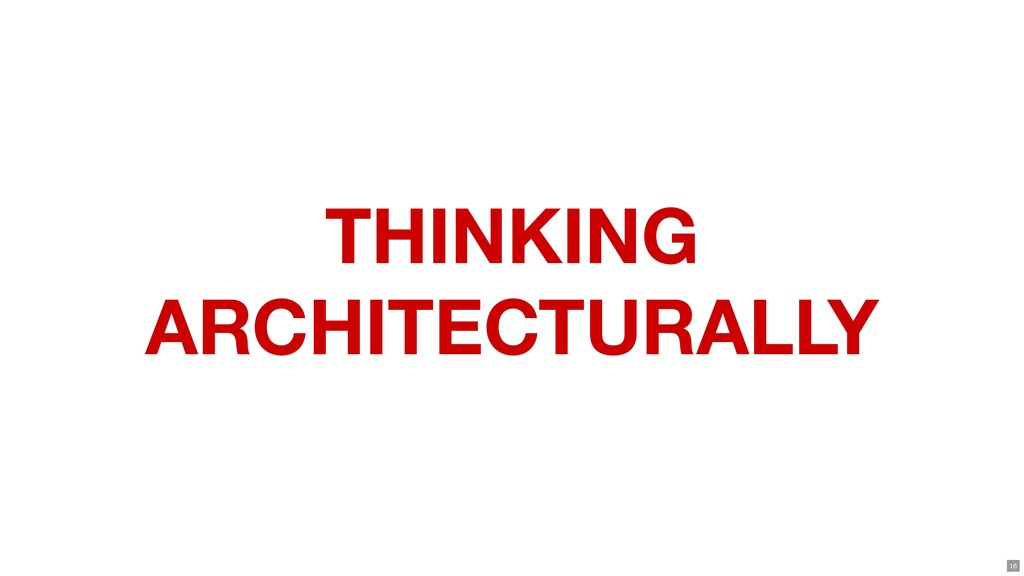 THINKING ARCHITECTURALLY 16