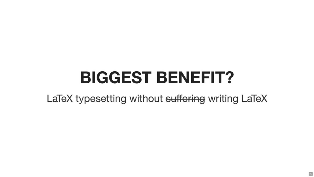 BIGGEST BENEFIT? LaTeX typesetting without suffe...