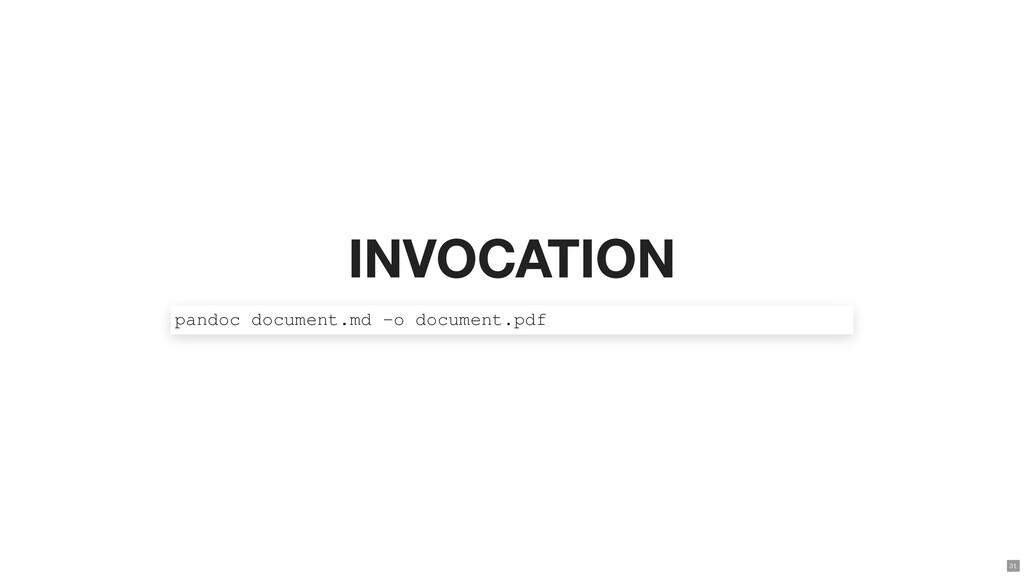 INVOCATION pandoc document.md -o document.pdf 31