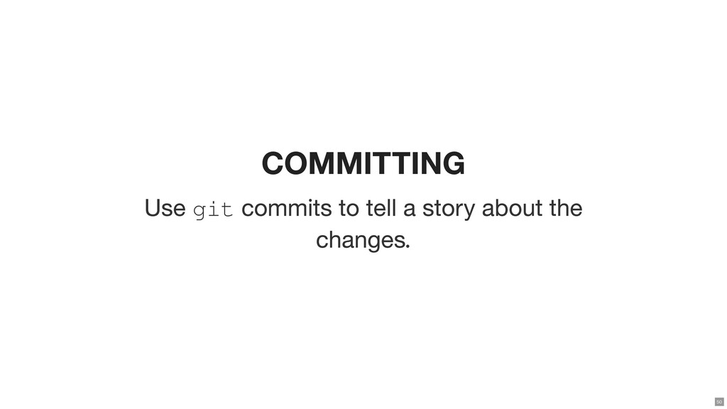 COMMITTING Use git commits to tell a story abou...