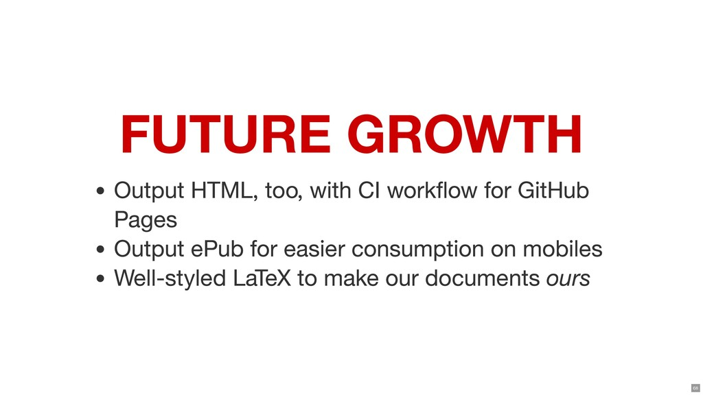 FUTURE GROWTH Output HTML, too, with CI workow...