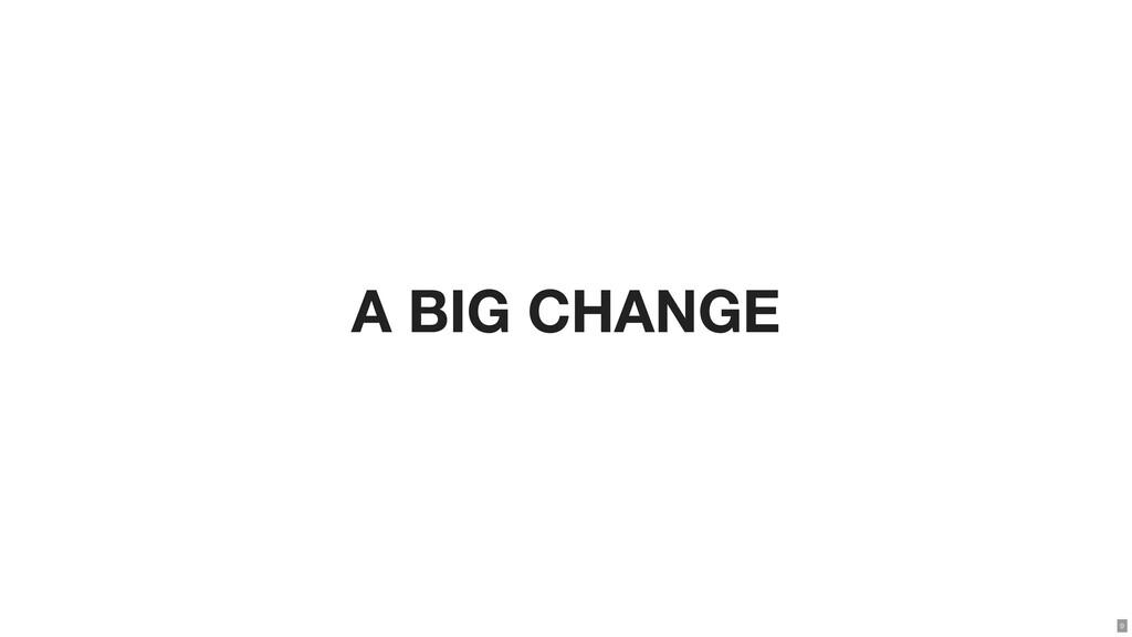 A BIG CHANGE 9