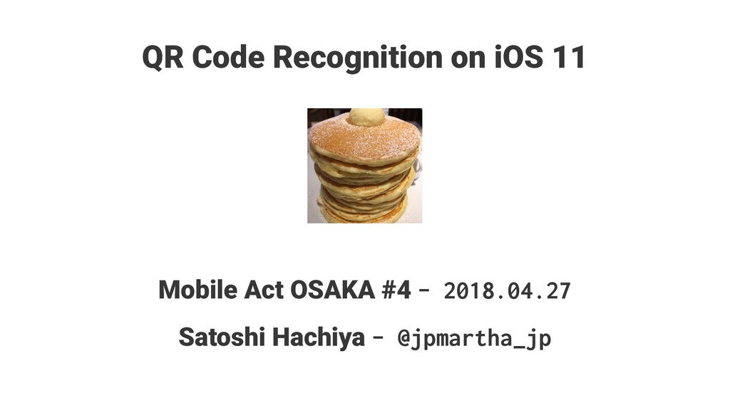 QR Code Recognition on iOS 11 Mobile Act OSAKA ...