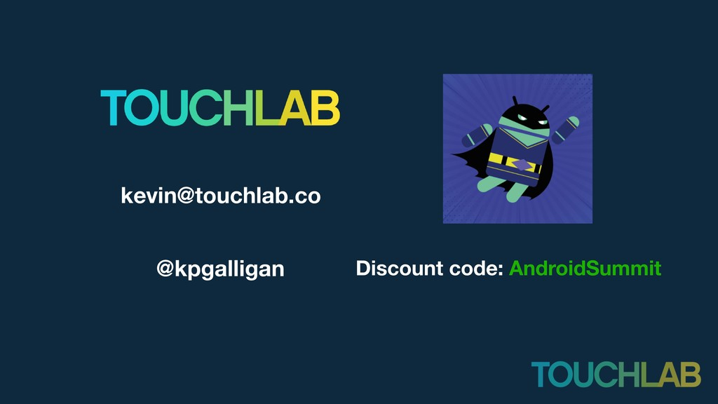 kevin@touchlab.co @kpgalligan Discount code: An...