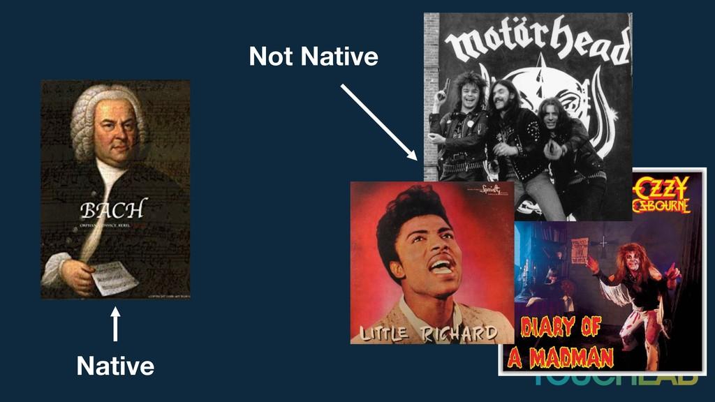 Native Not Native