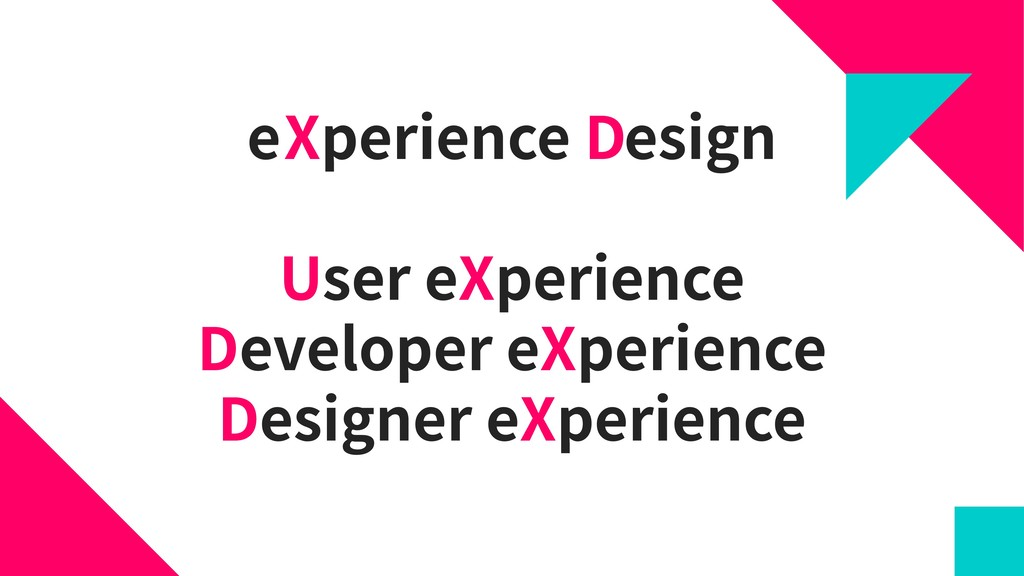 e perience esign User eXperience Developer eXpe...
