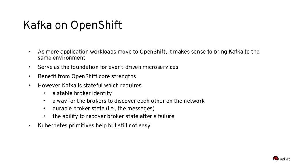 Kafka on OpenShift • As more application worklo...