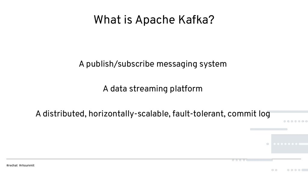 What is Apache Kafka? A publish/subscribe messa...