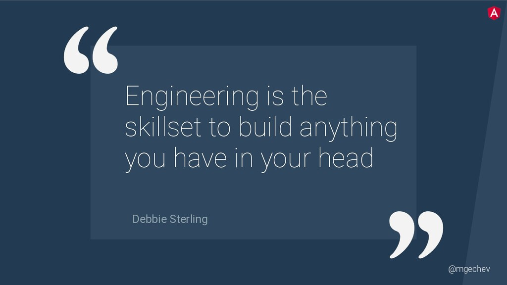 @mgechev Engineering is the skillset to build a...