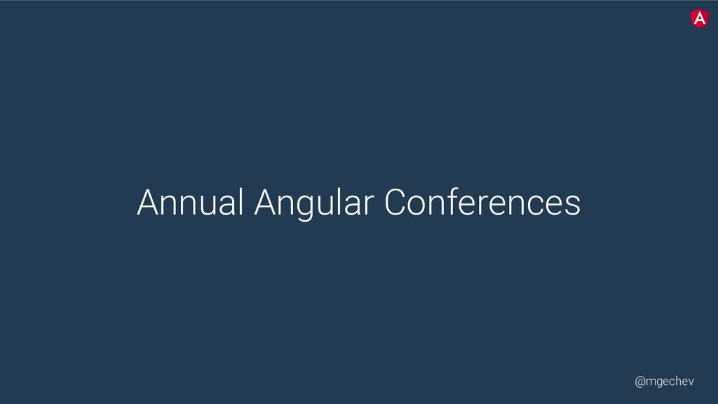 @mgechev Annual Angular Conferences