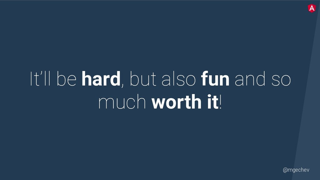 @mgechev It'll be hard, but also fun and so muc...