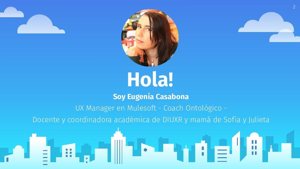 Hola! Soy Eugenia Casabona UX Manager en Muleso...