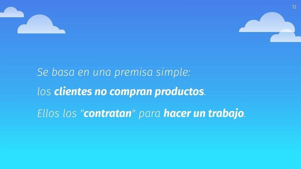 12 Se basa en una premisa simple: los clientes ...