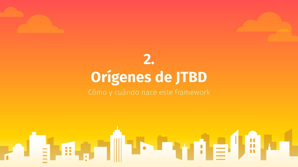 2. Orígenes de JTBD Cómo y cuándo nace este fra...