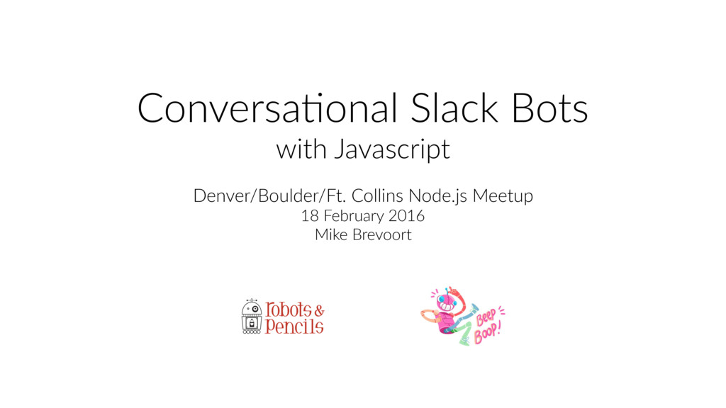 Conversa)onal Slack Bots with Javascript Denver...