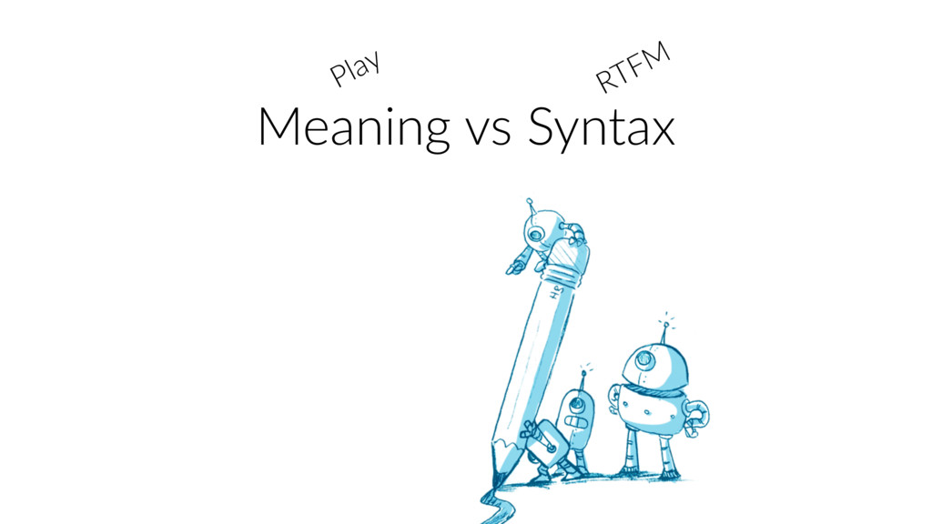 Meaning vs Syntax Play RTFM
