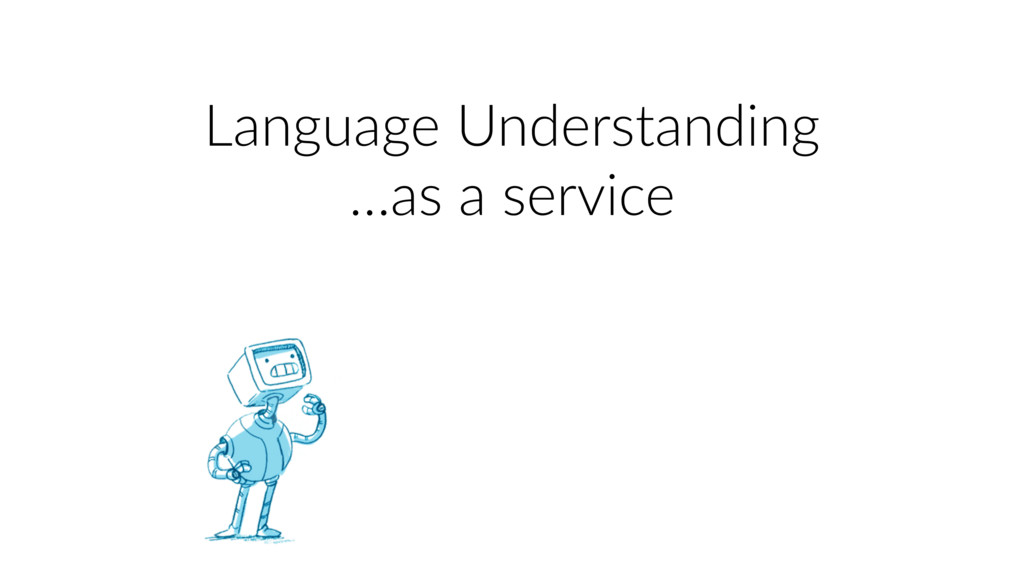 Language Understanding …as a service