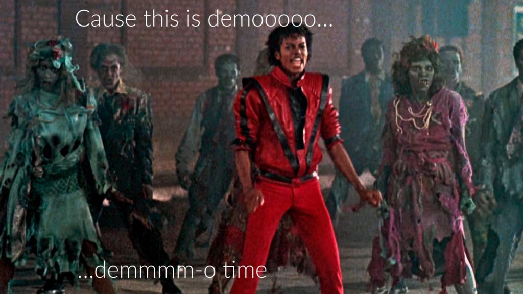 …demmmm-o )me Cause this is demooooo…
