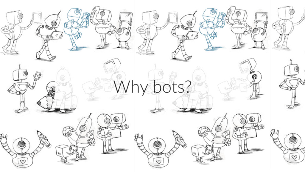 Why bots?