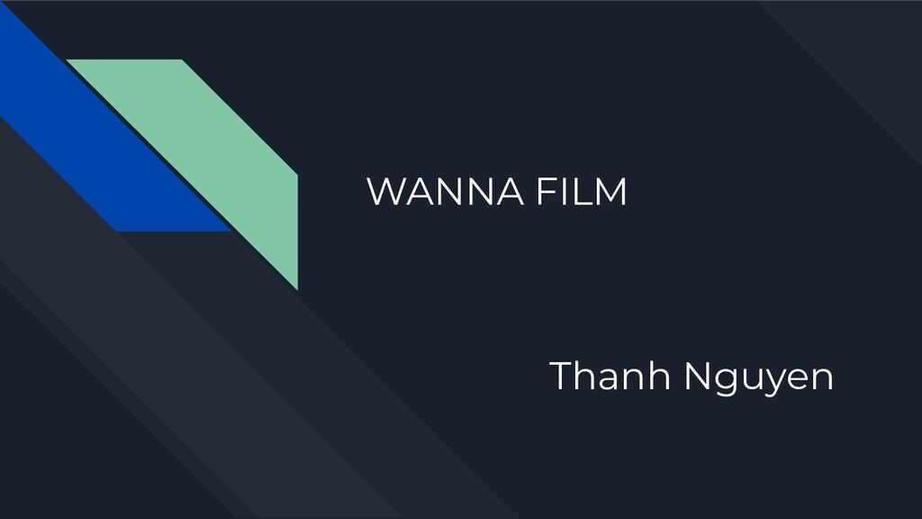 WANNA FILM Thanh Nguyen