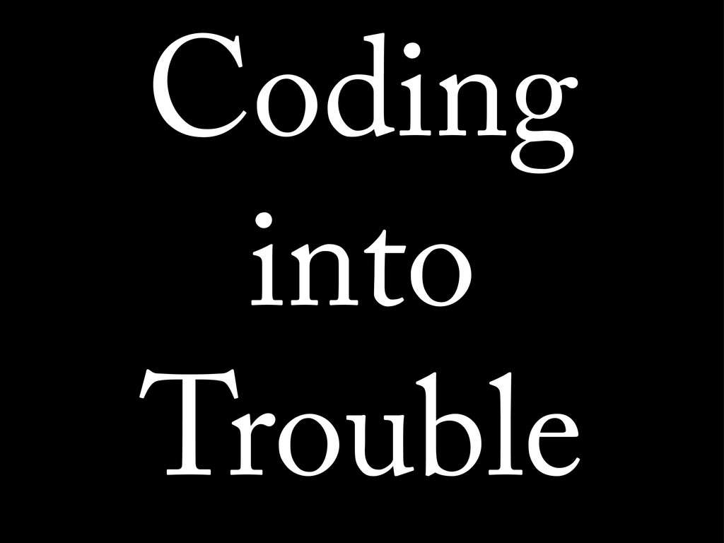 Coding into Trouble