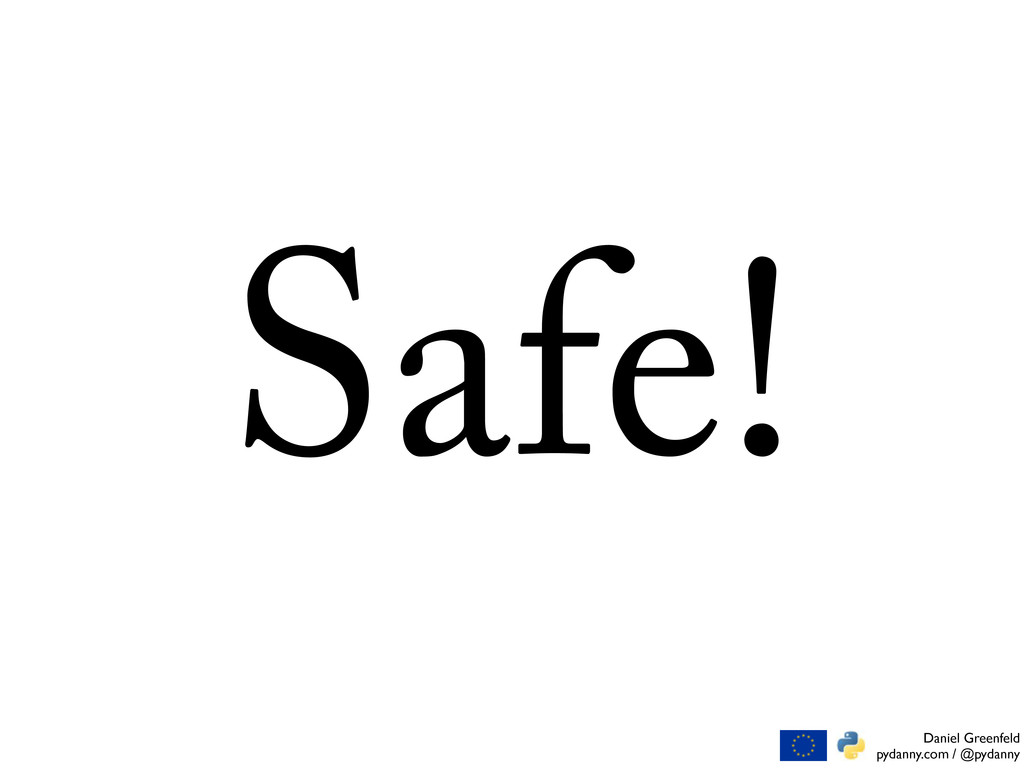 Daniel Greenfeld pydanny.com / @pydanny Safe!