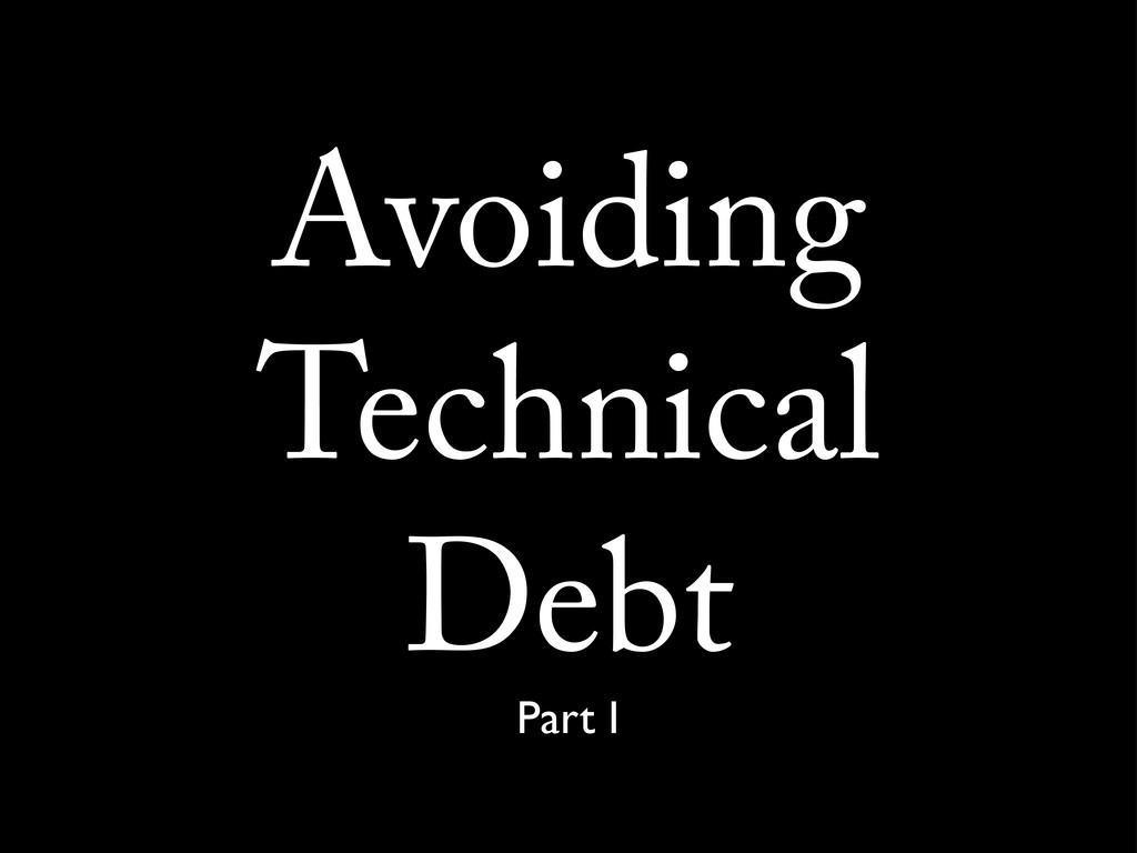 Avoiding Technical Debt Part I