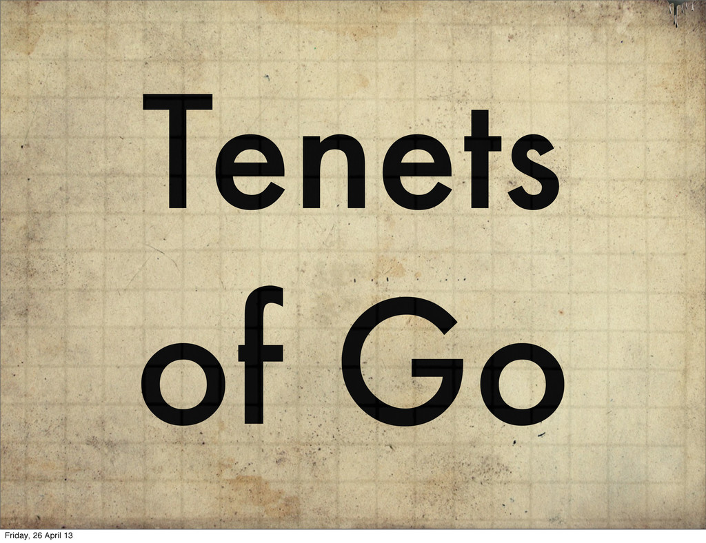 Tenets of Go Friday, 26 April 13