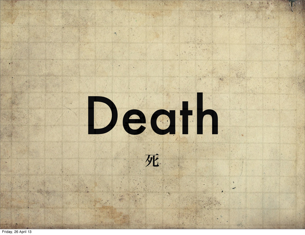 Death ࢮ Friday, 26 April 13