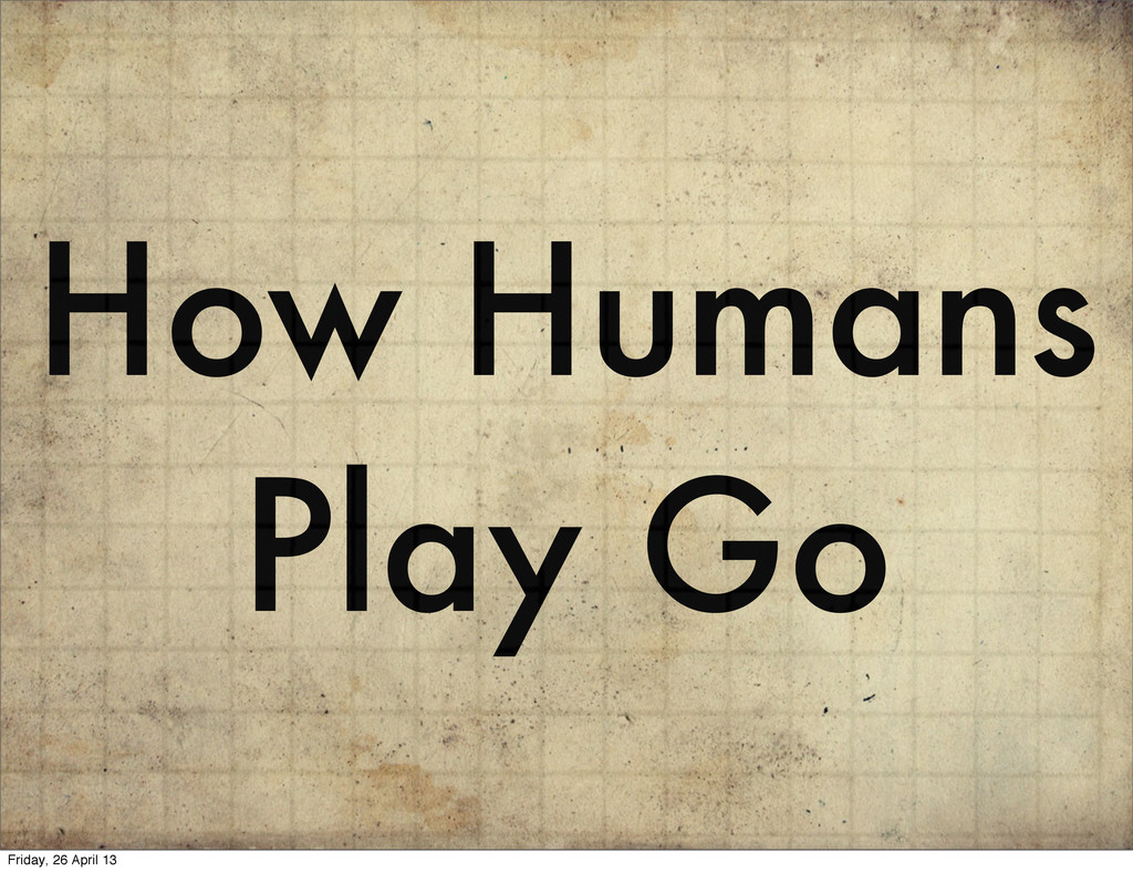 How Humans Play Go Friday, 26 April 13
