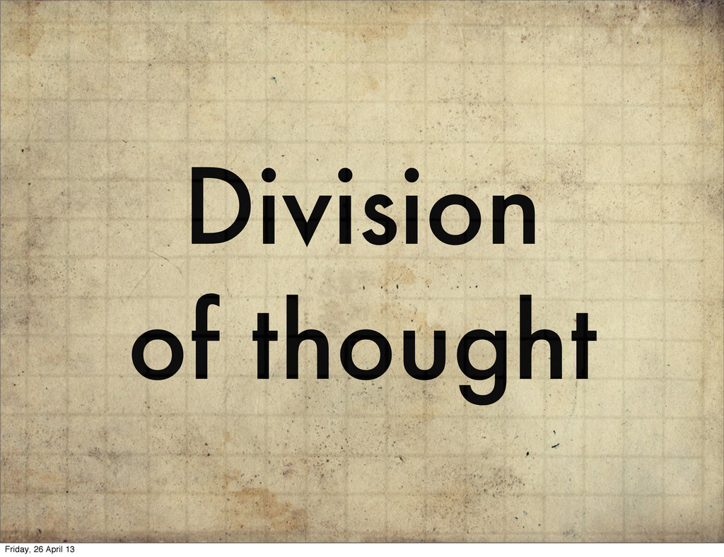 Division of thought Friday, 26 April 13
