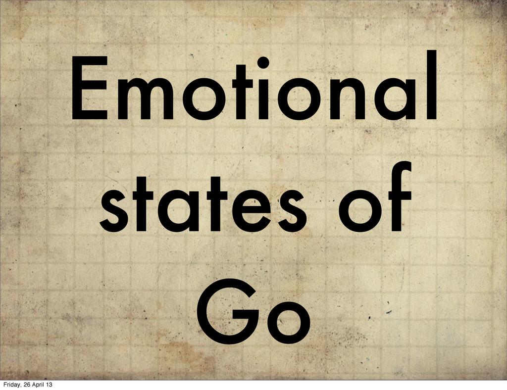 Emotional states of Go Friday, 26 April 13