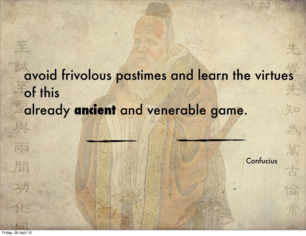 avoid frivolous pastimes and learn the virtues ...