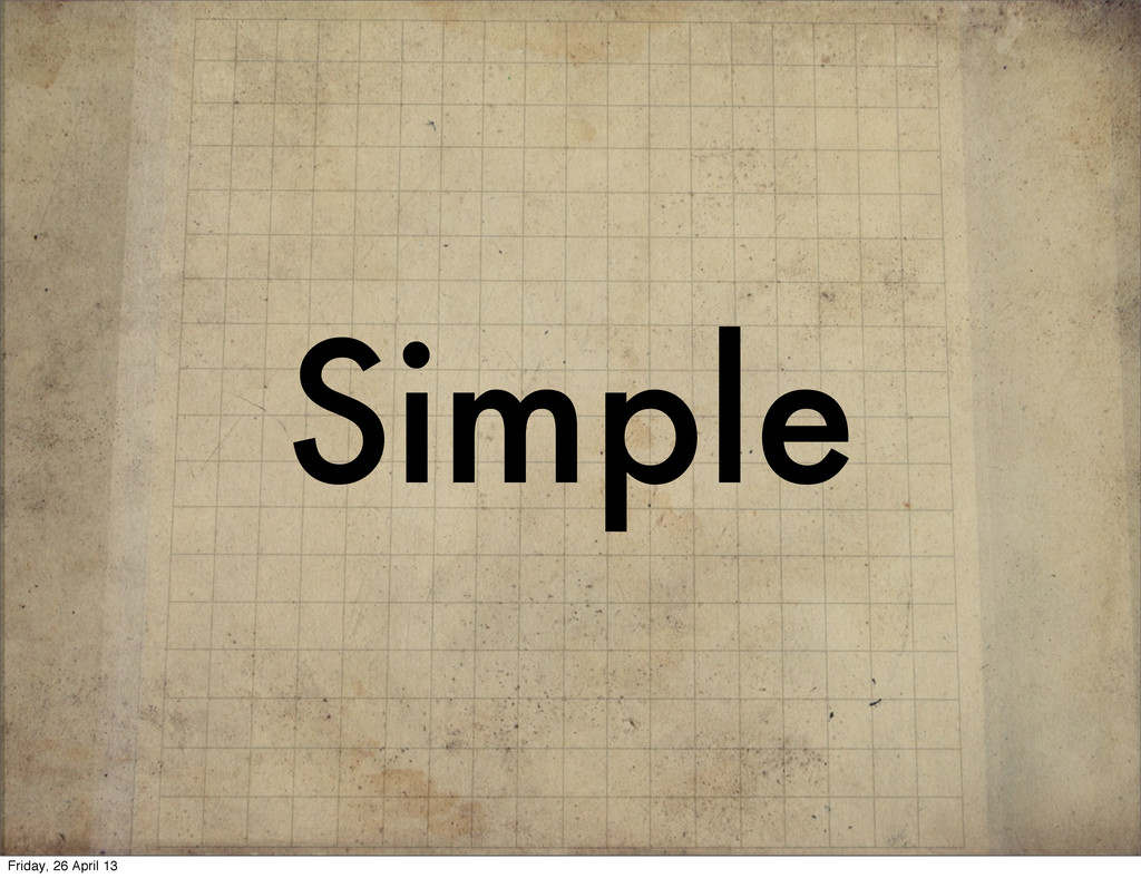 Simple Friday, 26 April 13