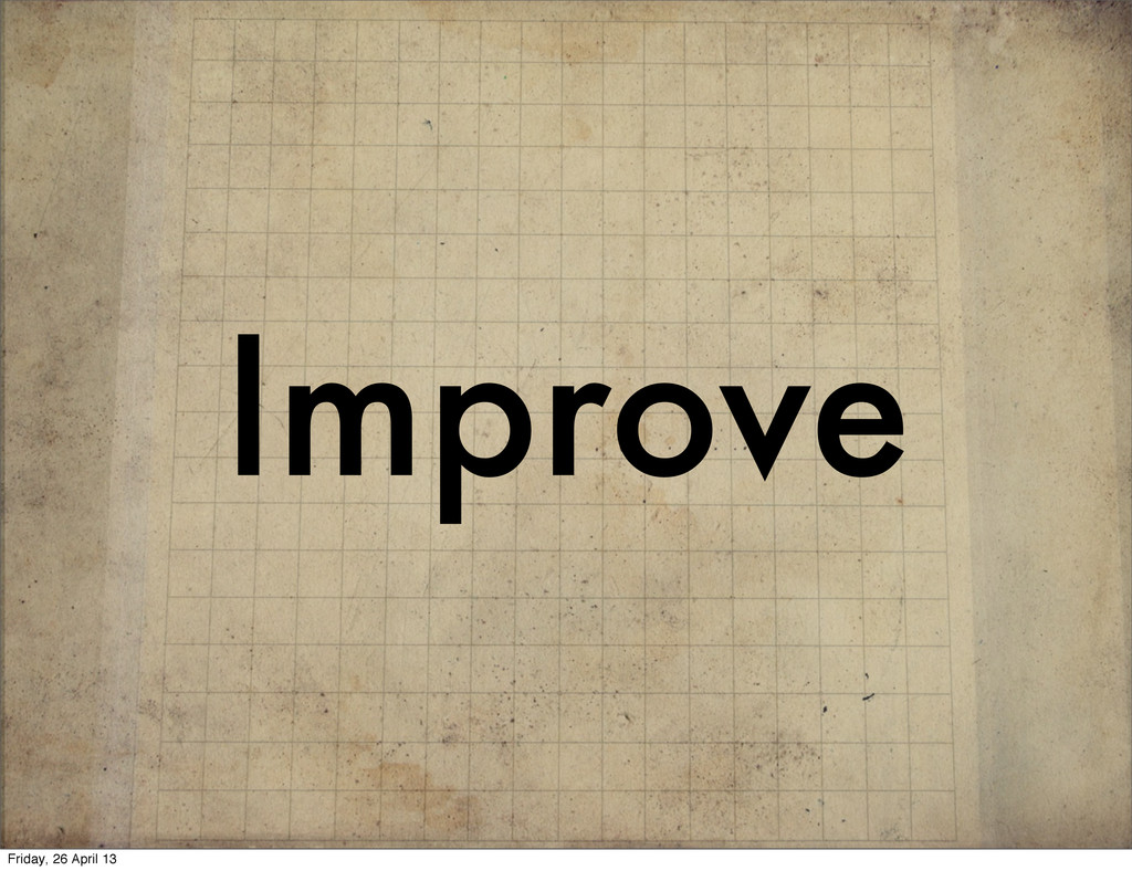 Improve Friday, 26 April 13