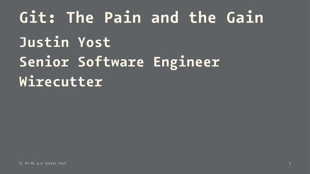 Git: The Pain and the Gain Justin Yost Senior S...
