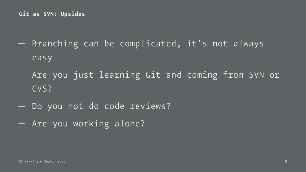 Git as SVN: Upsides — Branching can be complica...