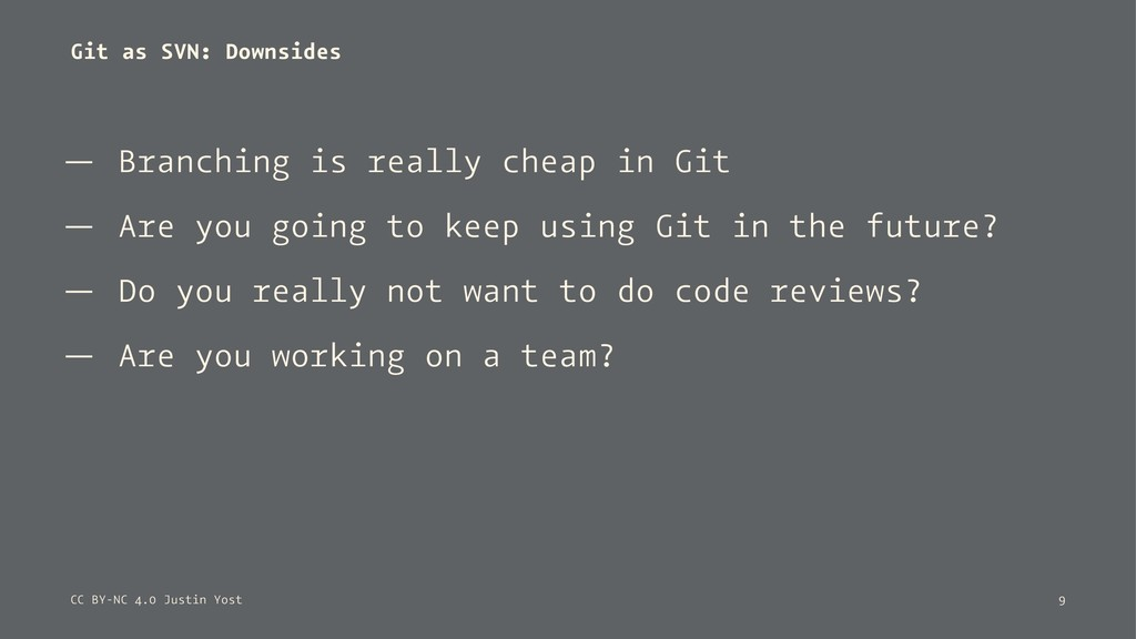 Git as SVN: Downsides — Branching is really che...